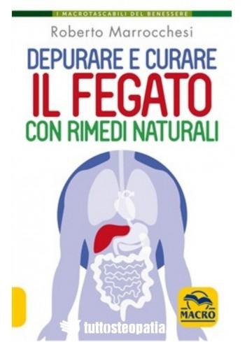 Depurare e curare il fegato con rimedi naturali - Roberto Marrocchesi